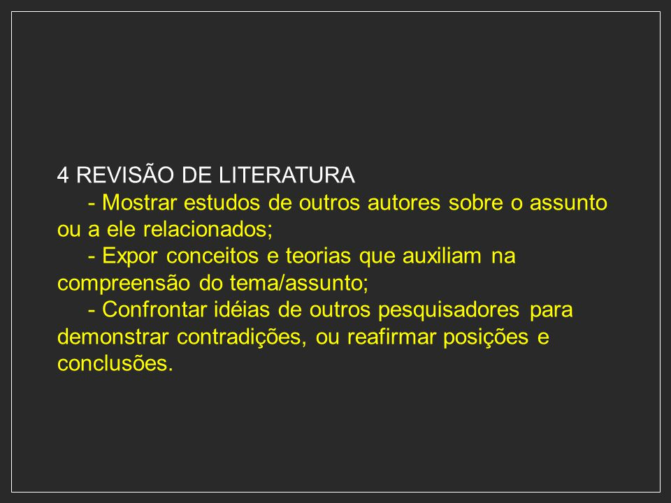 4 REVISÃO DE LITERATURA - Mostrar estudos de outros autores sobre o assunto ou a ele relacionados; - Expor conceitos e teorias que auxiliam na compree