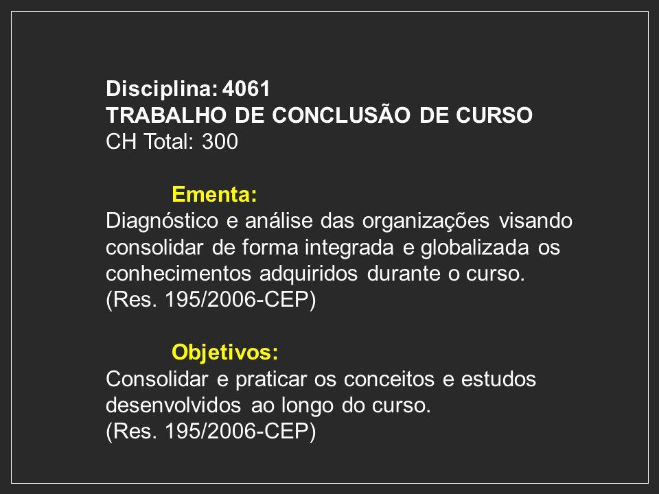 Disciplina: 4061 TRABALHO DE CONCLUSÃO DE CURSO CH Total: 300 Ementa: Diagnóstico e análise das organizações visando consolidar de forma integrada e g