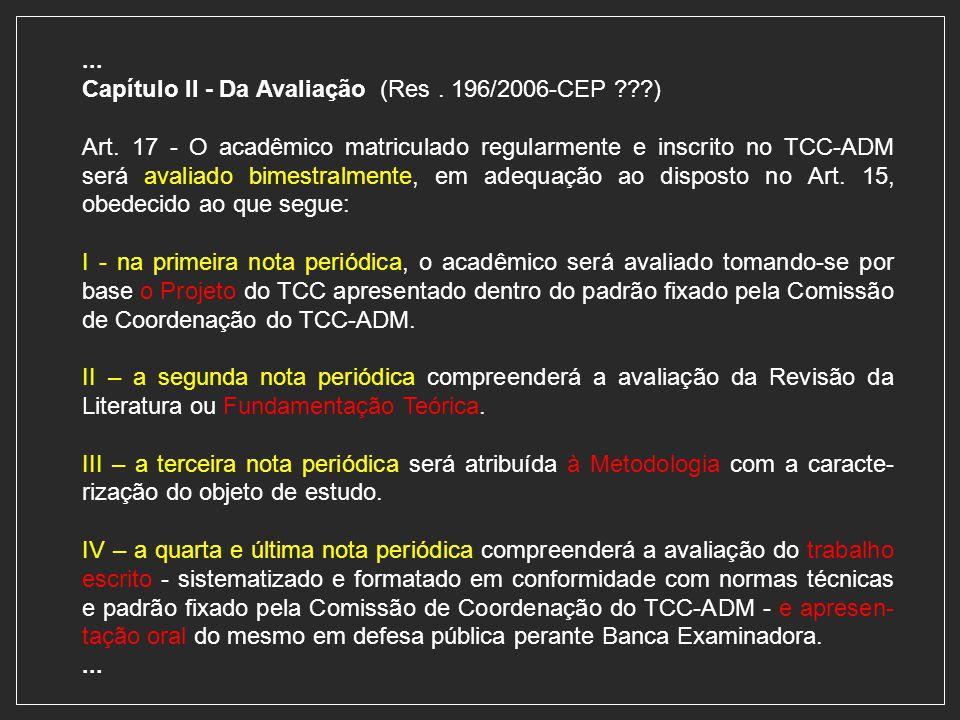 ... Capítulo II - Da Avaliação (Res. 196/2006-CEP ???) Art. 17 - O acadêmico matriculado regularmente e inscrito no TCC-ADM será avaliado bimestralmen