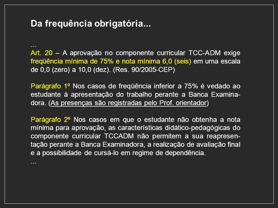 Art. 20 – A aprovação no componente curricular TCC-ADM exige freqüência mínima de 75% e nota mínima 6,0 (seis) em uma escala de 0,0 (zero) a 10,0 (dez