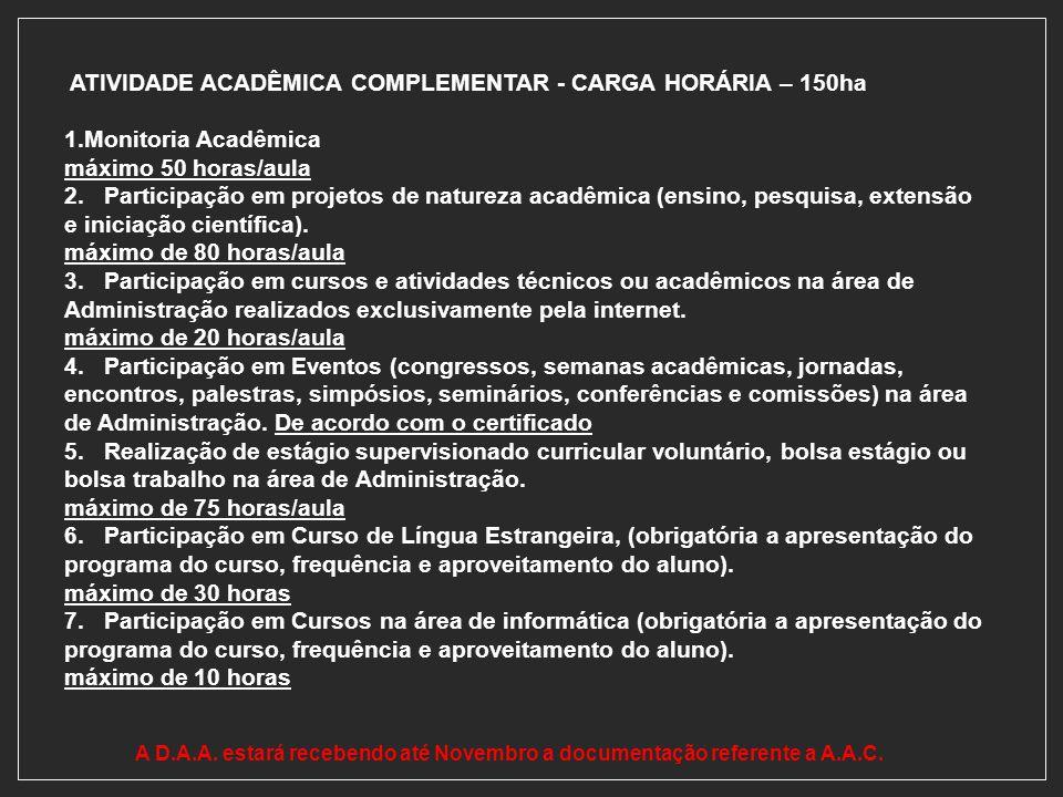 ATIVIDADE ACADÊMICA COMPLEMENTAR - CARGA HORÁRIA – 150ha 1.Monitoria Acadêmica máximo 50 horas/aula 2. Participação em projetos de natureza acadêmica
