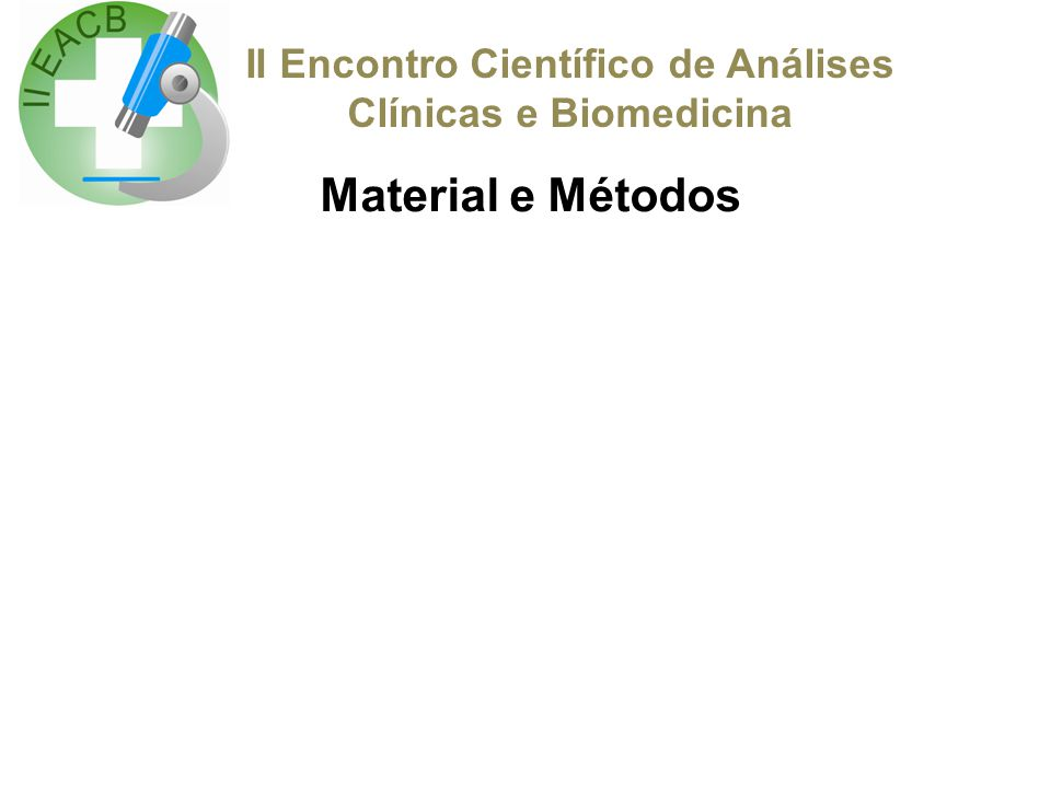 II Encontro Científico de Análises Clínicas e Biomedicina Material e Métodos
