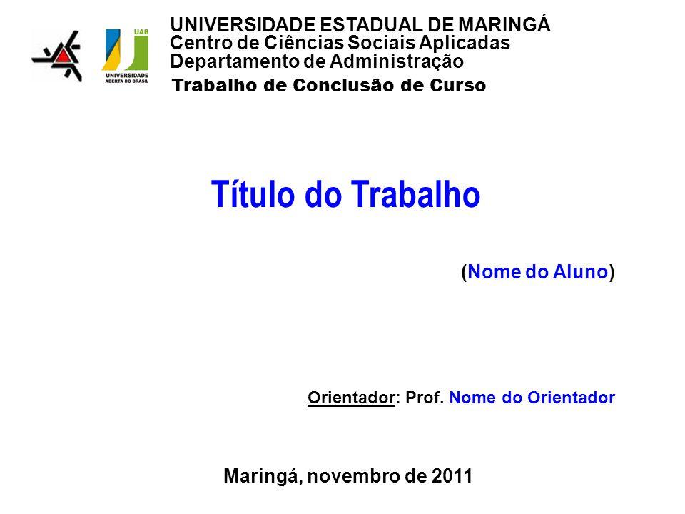 Título do Trabalho (Nome do Aluno) Maringá, novembro de 2011 Orientador: Prof.