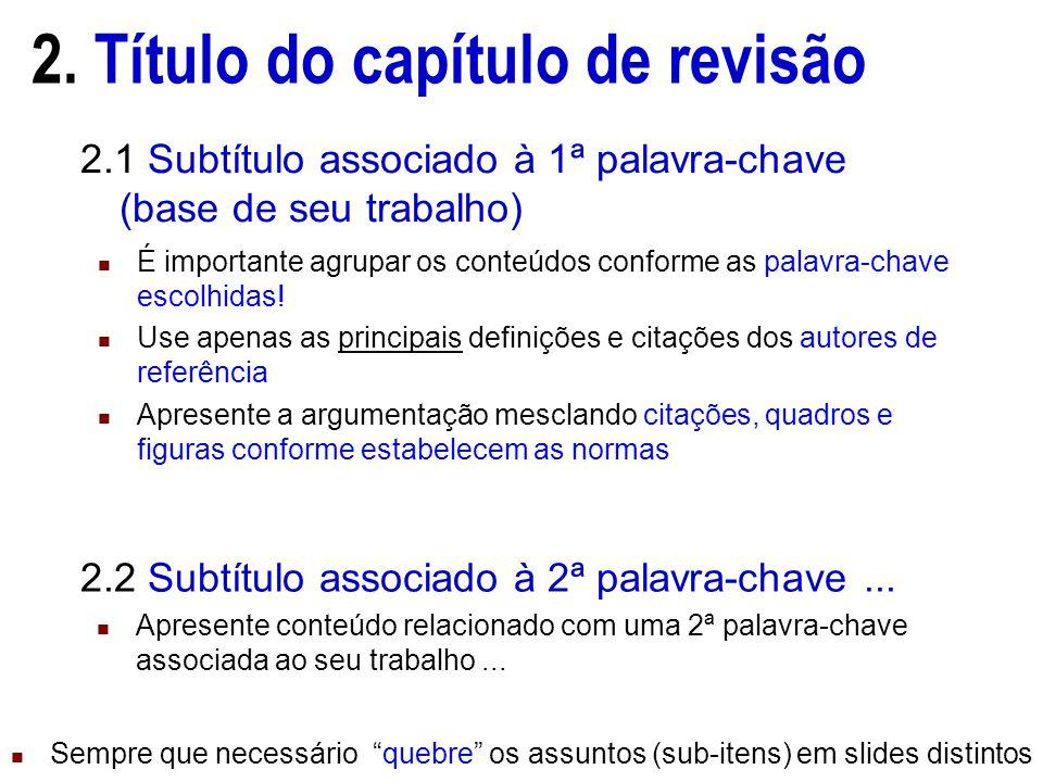 2. Título do capítulo de revisão 2.1 Subtítulo associado à 1ª palavra-chave (base de seu trabalho) É importante agrupar os conteúdos conforme as palav