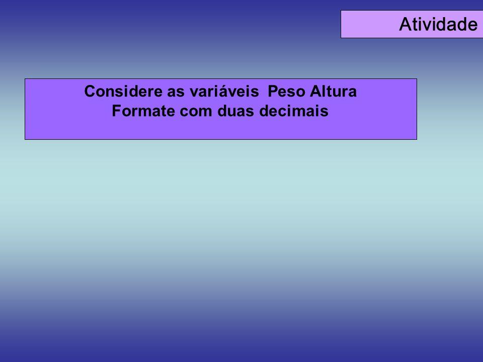 Atividade Considere as variáveis Peso Altura Formate com duas decimais