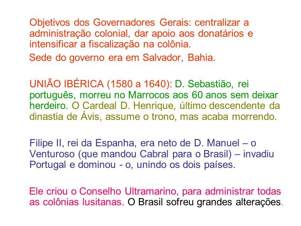 Objetivos dos Governadores Gerais: centralizar a administração colonial, dar apoio aos donatários e intensificar a fiscalização na colônia. Sede do go