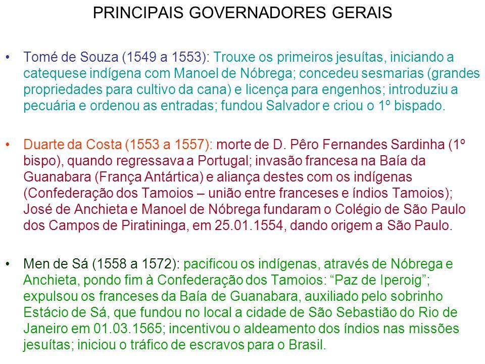 PRINCIPAIS GOVERNADORES GERAIS Tomé de Souza (1549 a 1553): Trouxe os primeiros jesuítas, iniciando a catequese indígena com Manoel de Nóbrega; conced