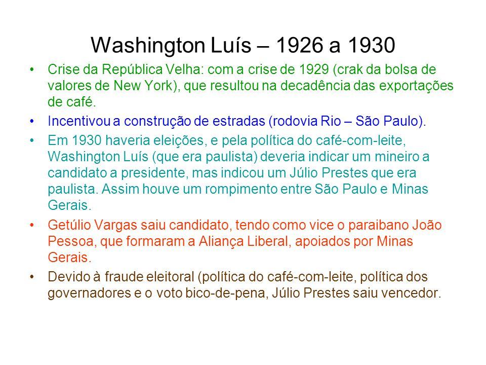 Washington Luís – 1926 a 1930 Crise da República Velha: com a crise de 1929 (crak da bolsa de valores de New York), que resultou na decadência das exp