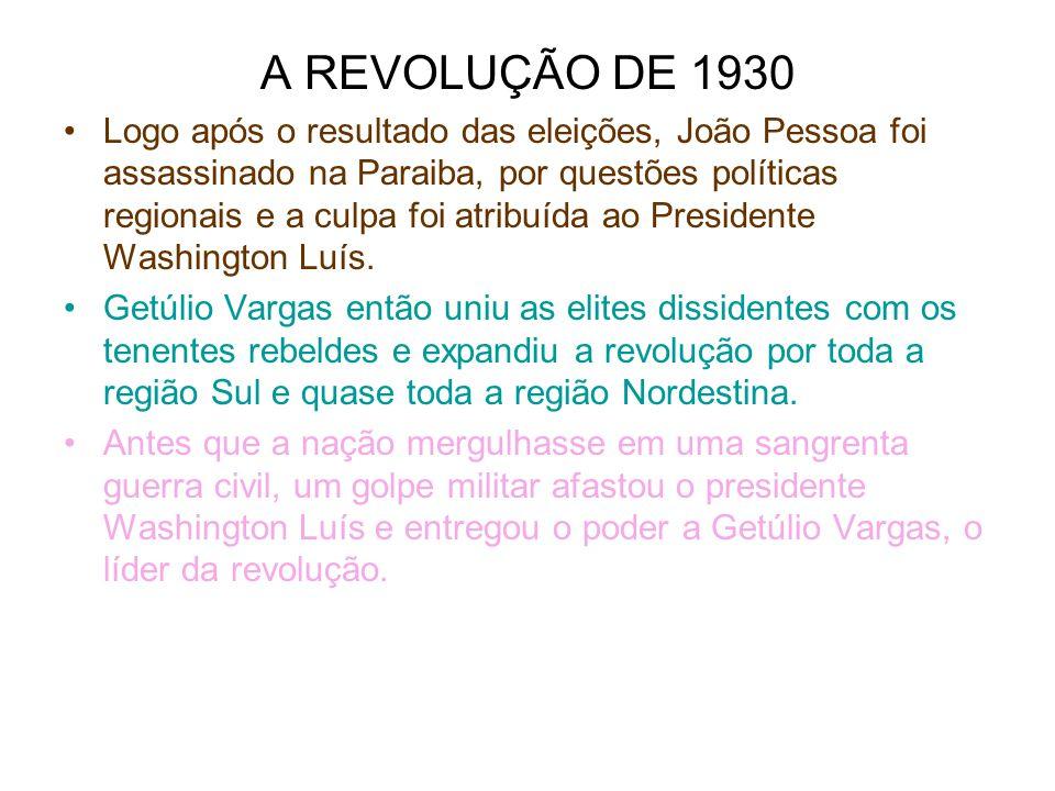 A REVOLUÇÃO DE 1930 Logo após o resultado das eleições, João Pessoa foi assassinado na Paraiba, por questões políticas regionais e a culpa foi atribuí