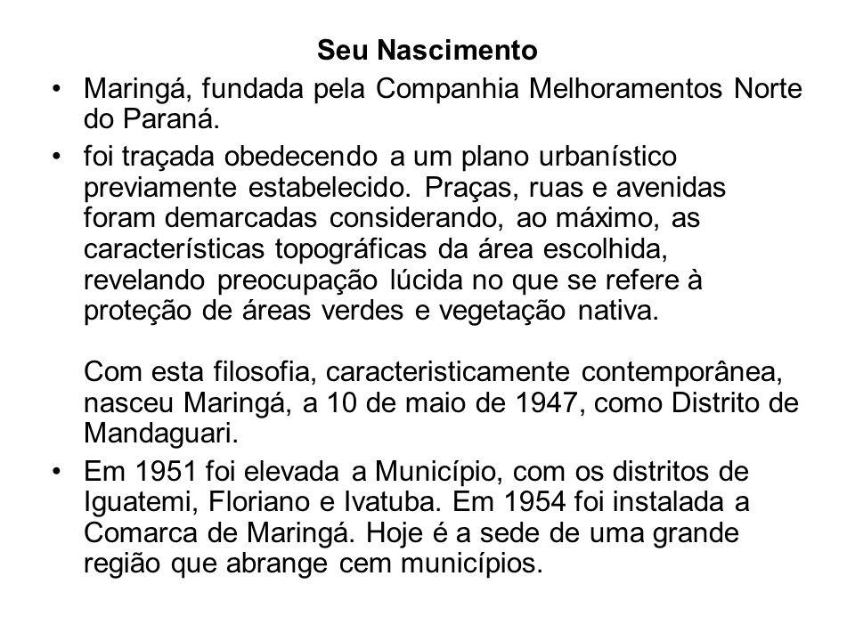 Seu Nascimento Maringá, fundada pela Companhia Melhoramentos Norte do Paraná. foi traçada obedecendo a um plano urbanístico previamente estabelecido.