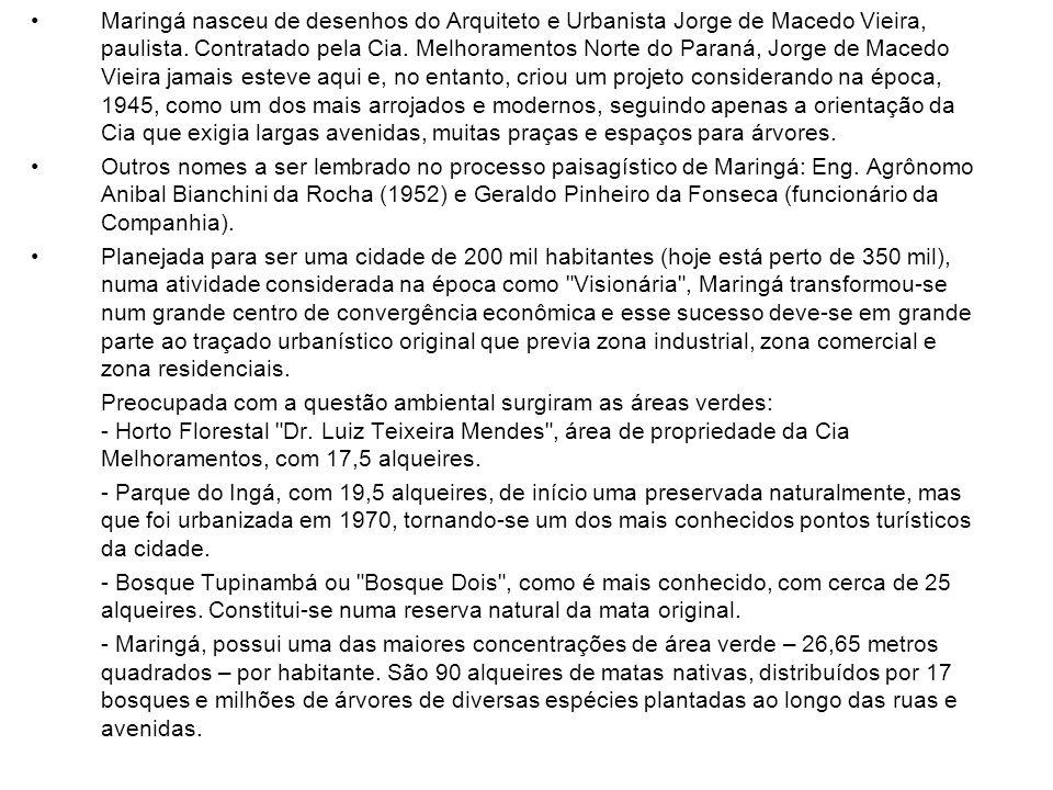 Maringá nasceu de desenhos do Arquiteto e Urbanista Jorge de Macedo Vieira, paulista. Contratado pela Cia. Melhoramentos Norte do Paraná, Jorge de Mac