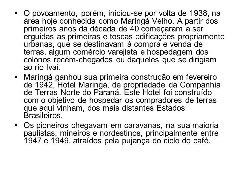 O povoamento, porém, iniciou-se por volta de 1938, na área hoje conhecida como Maringá Velho. A partir dos primeiros anos da década de 40 começaram a