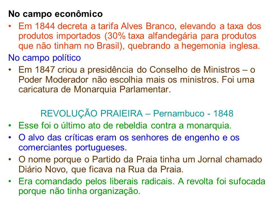 No campo econômico Em 1844 decreta a tarifa Alves Branco, elevando a taxa dos produtos importados (30% taxa alfandegária para produtos que não tinham