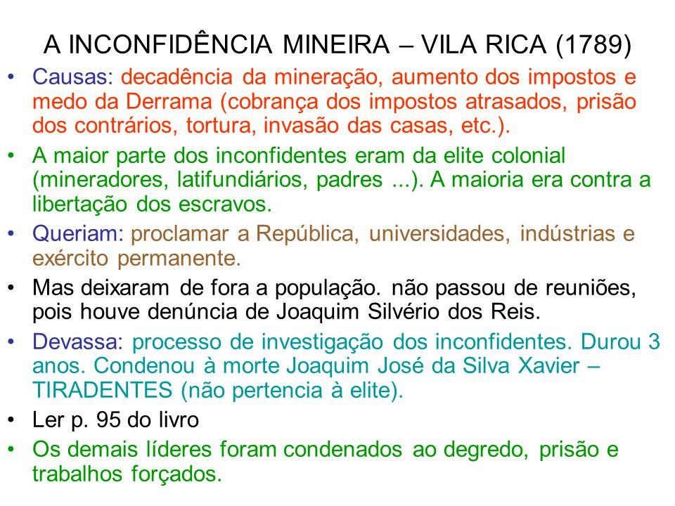 A INCONFIDÊNCIA MINEIRA – VILA RICA (1789) Causas: decadência da mineração, aumento dos impostos e medo da Derrama (cobrança dos impostos atrasados, p