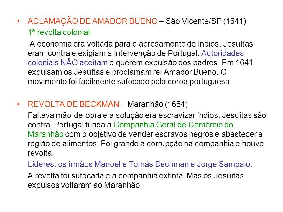ACLAMAÇÃO DE AMADOR BUENO – São Vicente/SP (1641) 1ª revolta colonial. A economia era voltada para o apresamento de índios. Jesuítas eram contra e exi