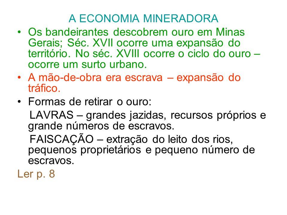 A ECONOMIA MINERADORA Os bandeirantes descobrem ouro em Minas Gerais; Séc.