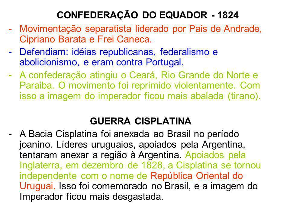 CONFEDERAÇÃO DO EQUADOR - 1824 -Movimentação separatista liderado por Pais de Andrade, Cipriano Barata e Frei Caneca. -Defendiam: idéias republicanas,