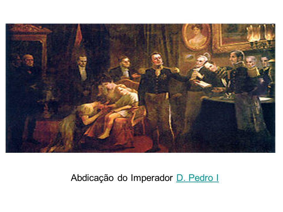 Abdicação do Imperador D. Pedro ID. Pedro I