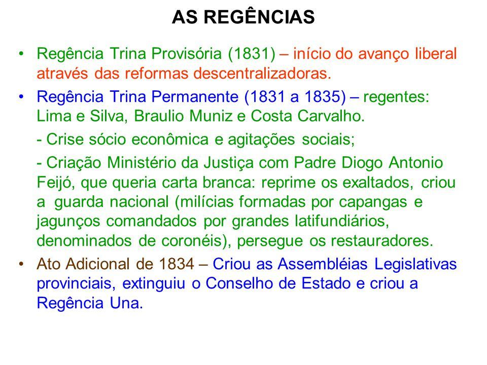 AS REGÊNCIAS Regência Trina Provisória (1831) – início do avanço liberal através das reformas descentralizadoras. Regência Trina Permanente (1831 a 18