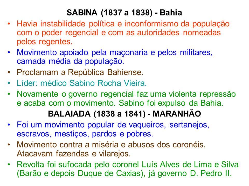 SABINA (1837 a 1838) - Bahia Havia instabilidade política e inconformismo da população com o poder regencial e com as autoridades nomeadas pelos regentes.