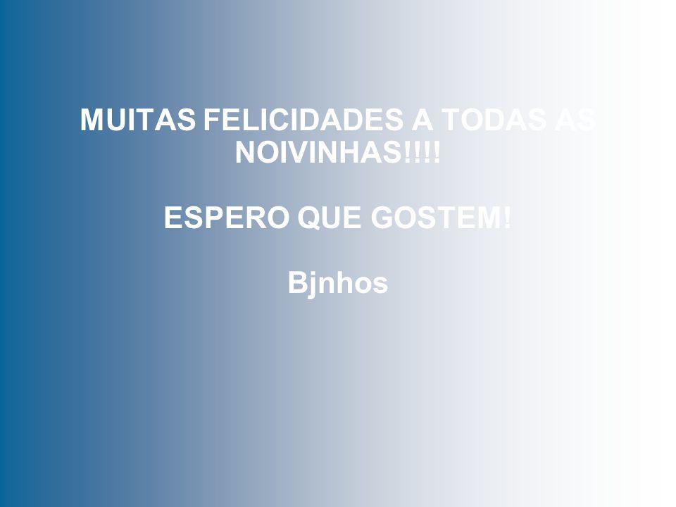 MUITAS FELICIDADES A TODAS AS NOIVINHAS!!!! ESPERO QUE GOSTEM! Bjnhos