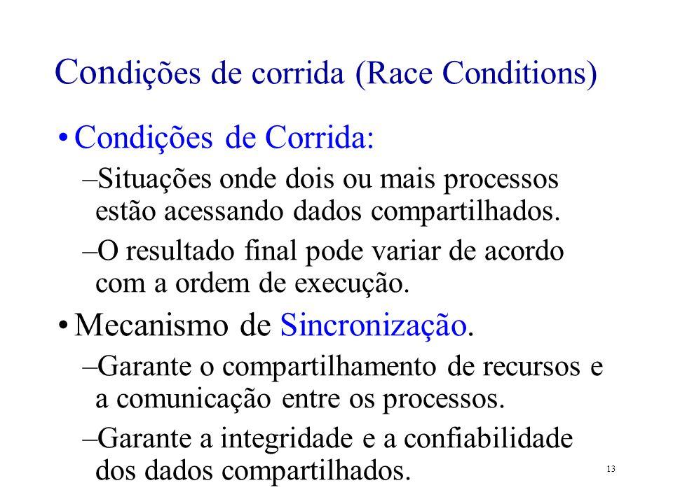 13 Condições de Corrida: –Situações onde dois ou mais processos estão acessando dados compartilhados. –O resultado final pode variar de acordo com a o