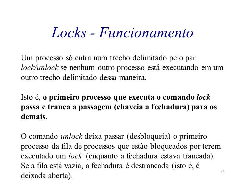 Locks - Funcionamento 23 Um processo só entra num trecho delimitado pelo par lock/unlock se nenhum outro processo está executando em um outro trecho d