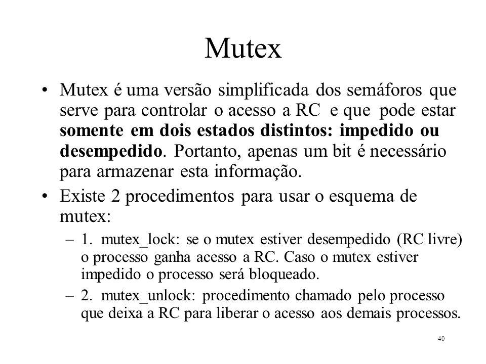 40 Mutex Mutex é uma versão simplificada dos semáforos que serve para controlar o acesso a RC e que pode estar somente em dois estados distintos: impe
