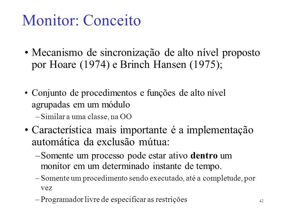 42 Mecanismo de sincronização de alto nível proposto por Hoare (1974) e Brinch Hansen (1975); Conjunto de procedimentos e funções de alto nível agrupa