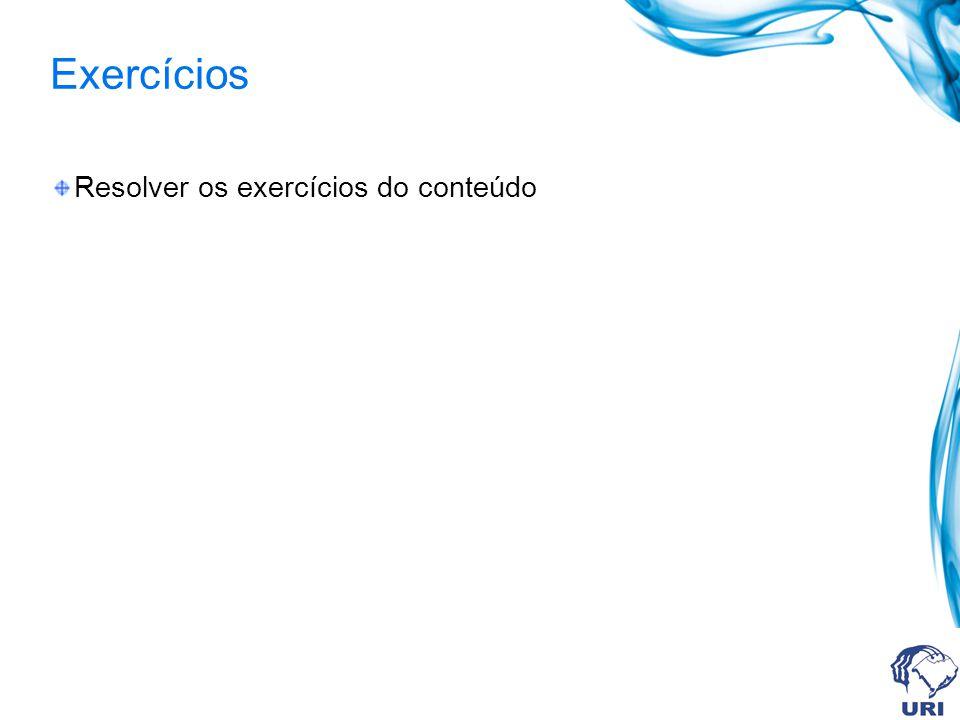 Exercícios Resolver os exercícios do conteúdo