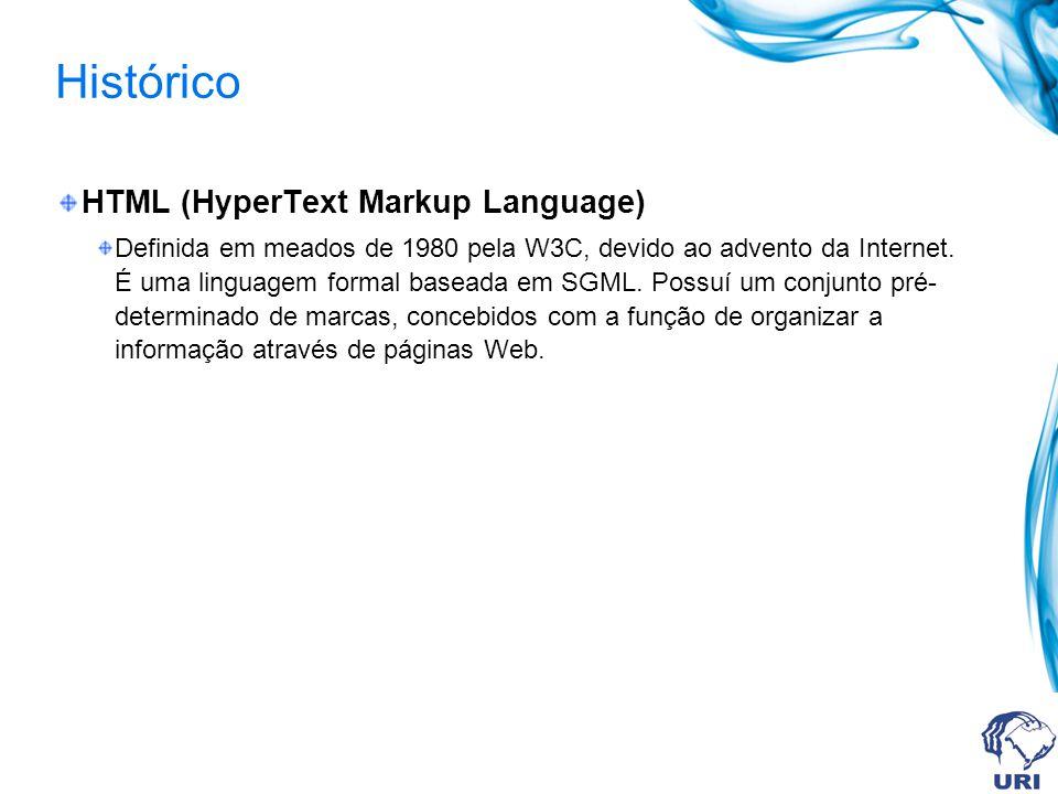 Histórico HTML (HyperText Markup Language) Definida em meados de 1980 pela W3C, devido ao advento da Internet. É uma linguagem formal baseada em SGML.