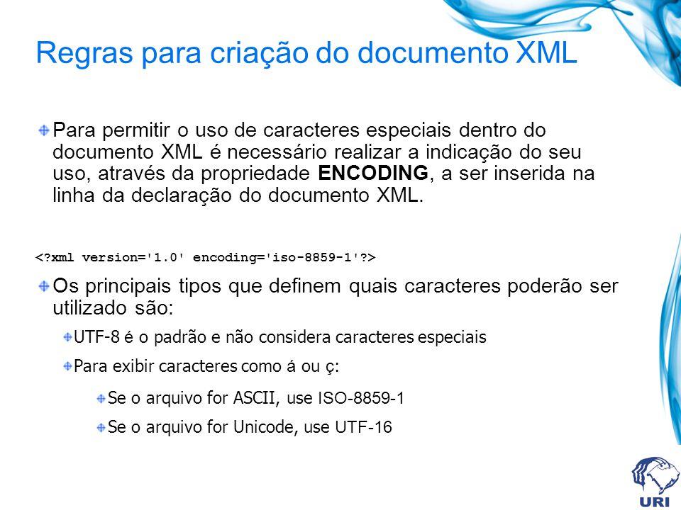 Regras para criação do documento XML Para permitir o uso de caracteres especiais dentro do documento XML é necessário realizar a indicação do seu uso,