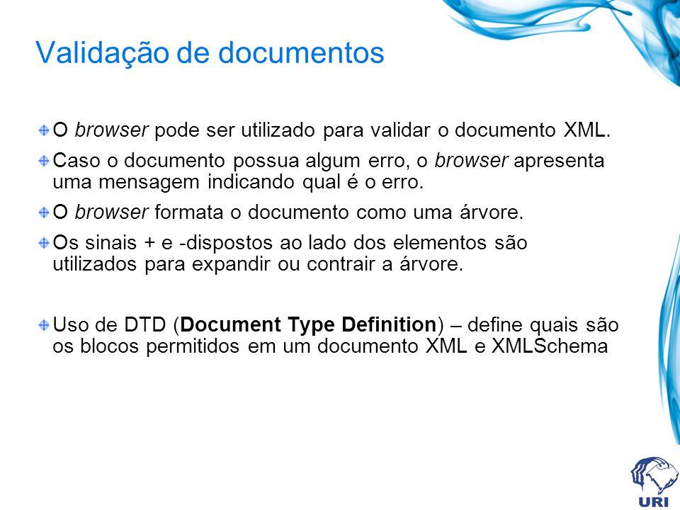 Validação de documentos O browser pode ser utilizado para validar o documento XML. Caso o documento possua algum erro, o browser apresenta uma mensage