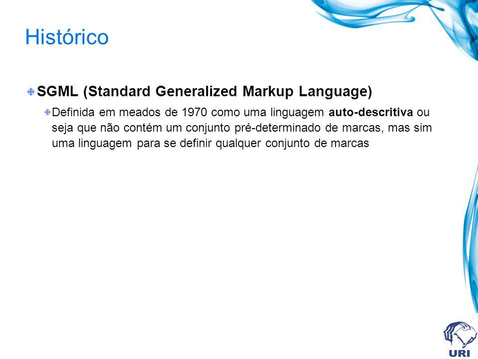 Histórico SGML (Standard Generalized Markup Language) Definida em meados de 1970 como uma linguagem auto-descritiva ou seja que não contém um conjunto
