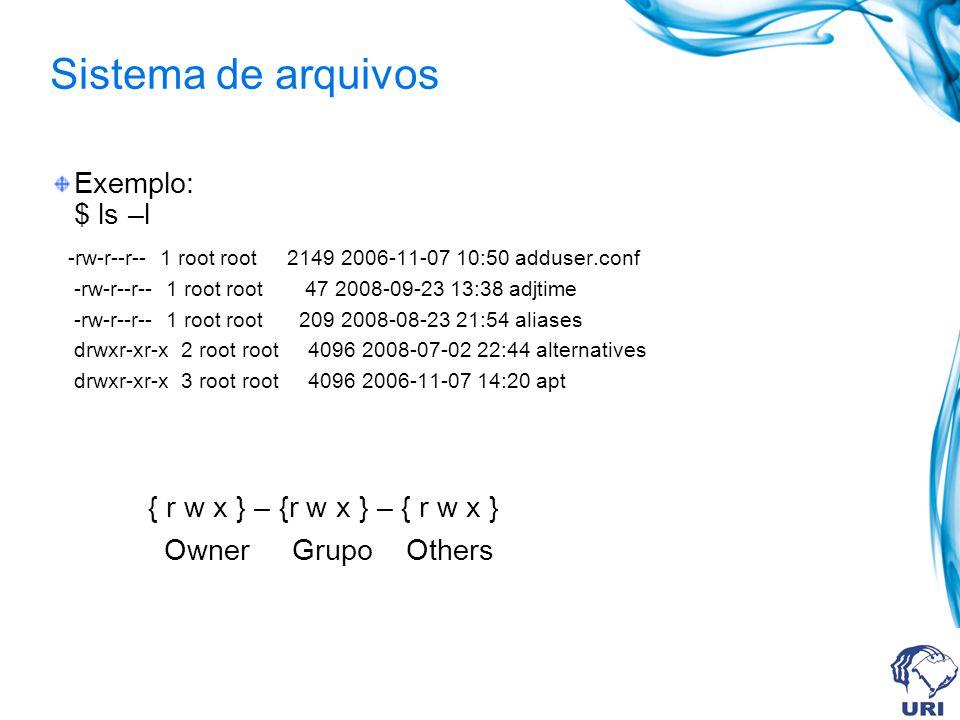 Sistema de arquivos Exemplo: $ ls –l -rw-r--r-- 1 root root 2149 2006-11-07 10:50 adduser.conf -rw-r--r-- 1 root root 47 2008-09-23 13:38 adjtime -rw-