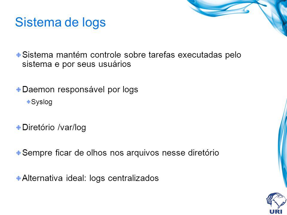 Sistema de logs Sistema mantém controle sobre tarefas executadas pelo sistema e por seus usuários Daemon responsável por logs Syslog Diretório /var/lo