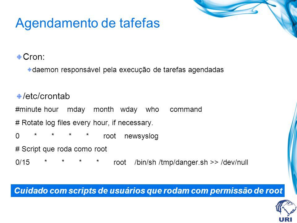 Agendamento de tafefas Cron: daemon responsável pela execução de tarefas agendadas /etc/crontab #minute hour mday month wday who command # Rotate log