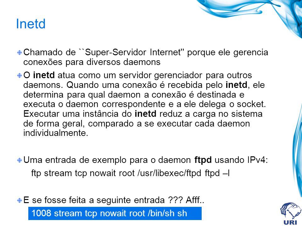Inetd Chamado de ``Super-Servidor Internet'' porque ele gerencia conexões para diversos daemons O inetd atua como um servidor gerenciador para outros