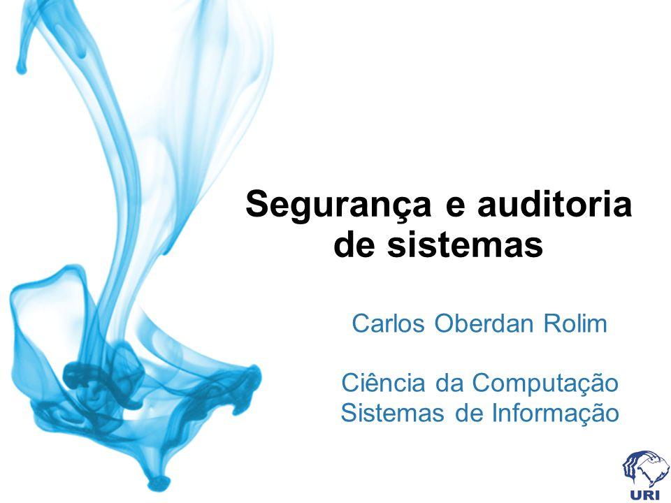 Segurança e auditoria de sistemas Carlos Oberdan Rolim Ciência da Computação Sistemas de Informação