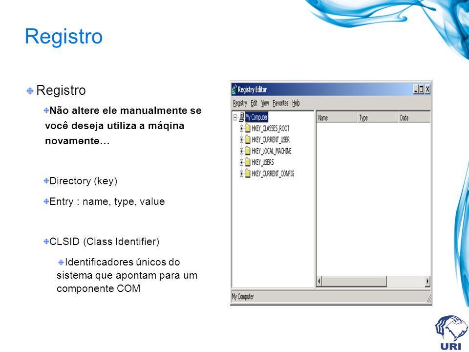 Registro Não altere ele manualmente se você deseja utiliza a máqina novamente… Directory (key) Entry : name, type, value CLSID (Class Identifier) Iden