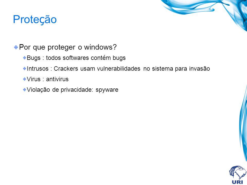 Prote ç ão Por que proteger o windows? Bugs : todos softwares cont é m bugs Intrusos : Crackers usam vulnerabilidades no sistema para invasão Virus :