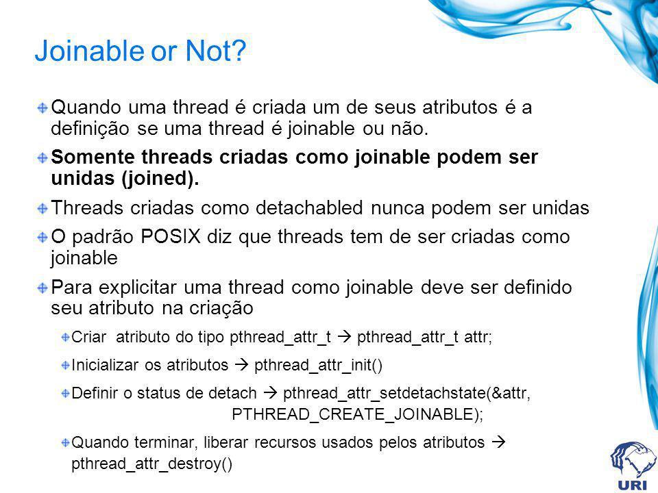 Joinable or Not? Quando uma thread é criada um de seus atributos é a definição se uma thread é joinable ou não. Somente threads criadas como joinable