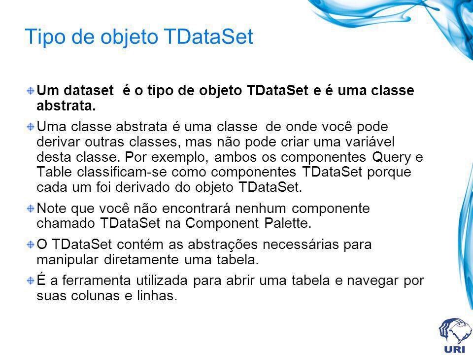 Tipo de objeto TDataSet Um dataset é o tipo de objeto TDataSet e é uma classe abstrata. Uma classe abstrata é uma classe de onde você pode derivar out