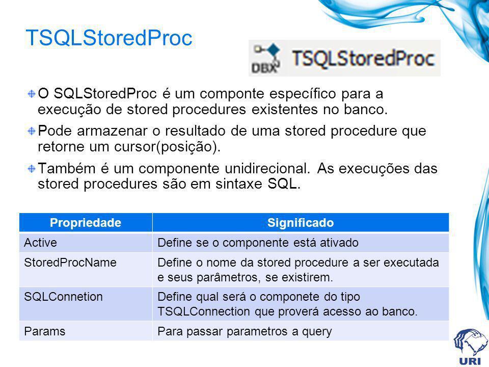 TSQLStoredProc O SQLStoredProc é um componte específico para a execução de stored procedures existentes no banco. Pode armazenar o resultado de uma st