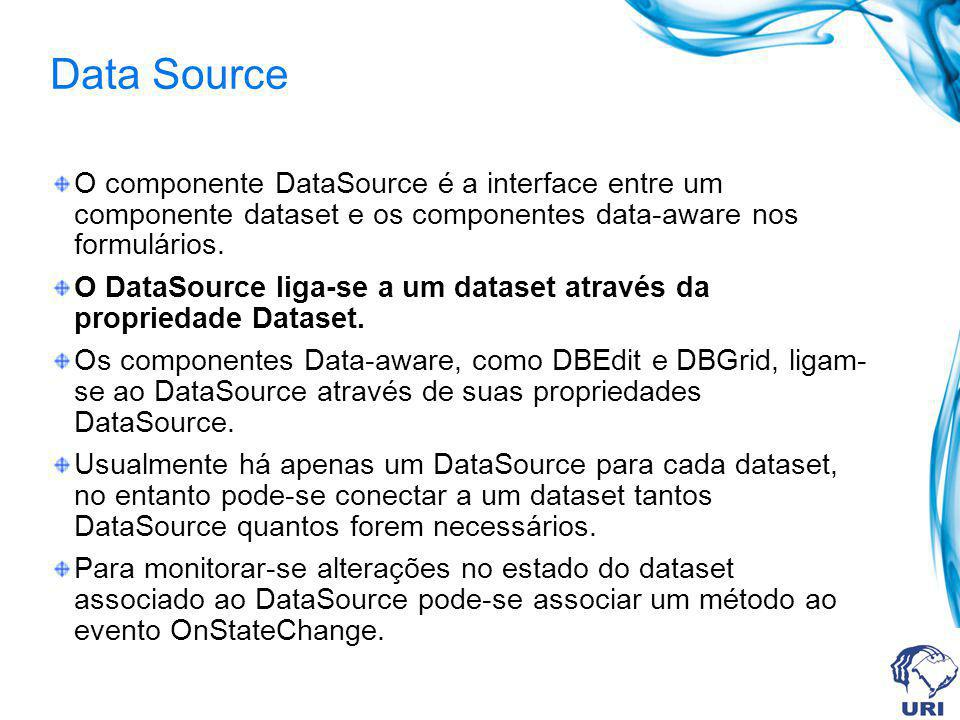 Data Source O componente DataSource é a interface entre um componente dataset e os componentes data-aware nos formulários.