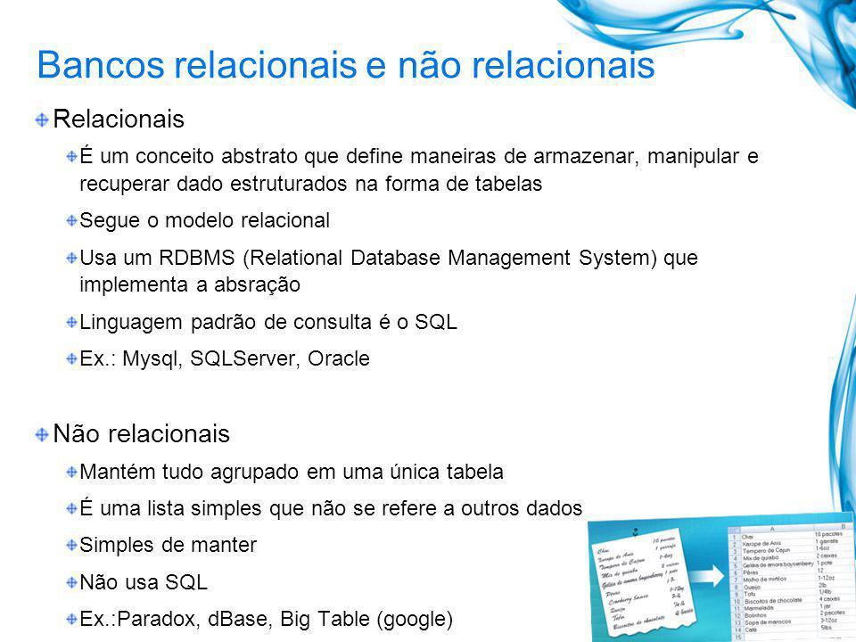 Bancos relacionais e não relacionais Relacionais É um conceito abstrato que define maneiras de armazenar, manipular e recuperar dado estruturados na f