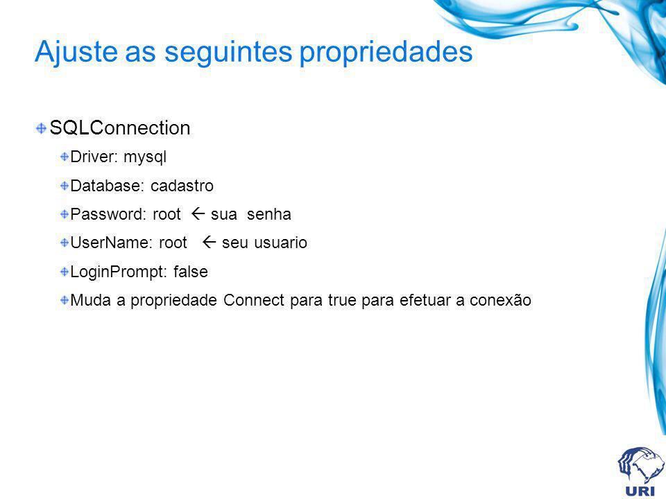 Ajuste as seguintes propriedades SQLConnection Driver: mysql Database: cadastro Password: root sua senha UserName: root seu usuario LoginPrompt: false