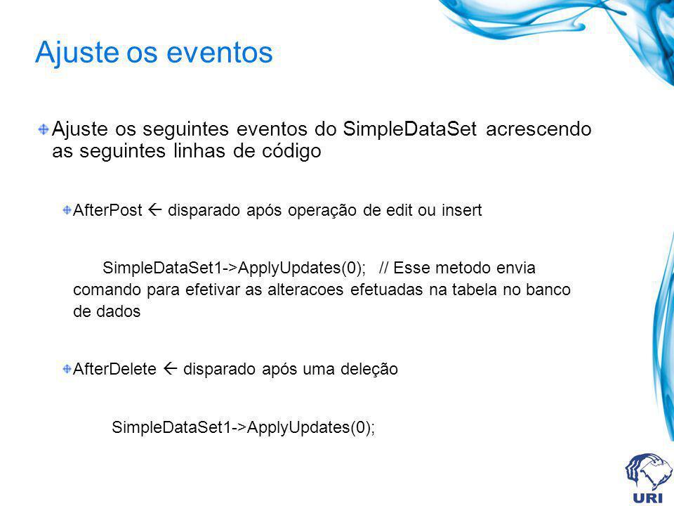 Ajuste os eventos Ajuste os seguintes eventos do SimpleDataSet acrescendo as seguintes linhas de código AfterPost disparado após operação de edit ou i