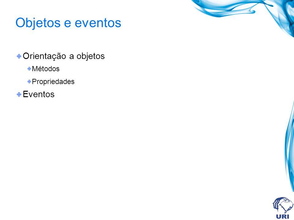 Objetos e eventos Orientação a objetos Métodos Propriedades Eventos