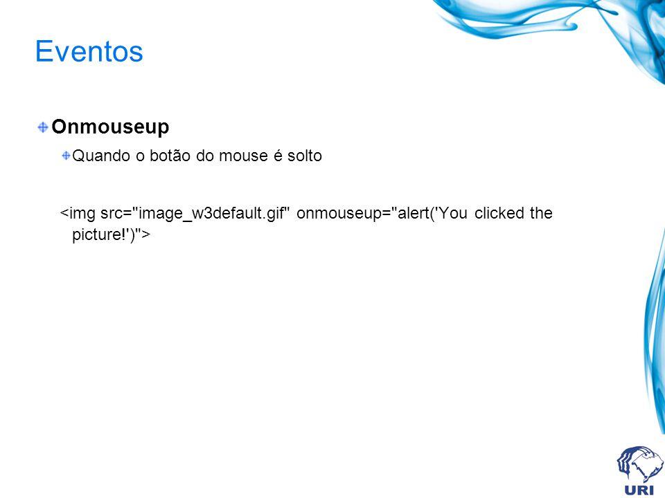 Eventos Onmouseup Quando o botão do mouse é solto